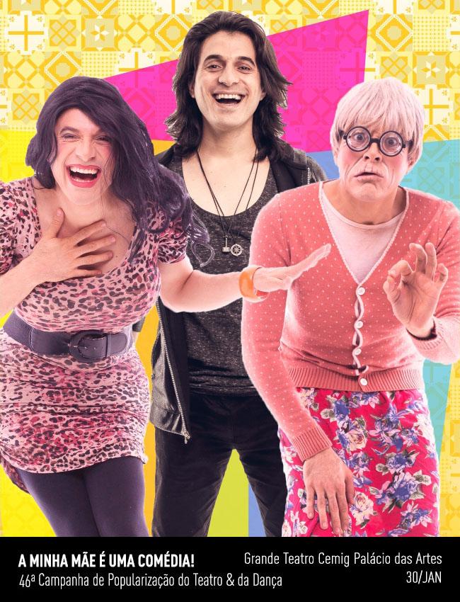 Evento: A minha Mãe é uma Comédia!   46ª Campanha de Popularização Teatro & Dança